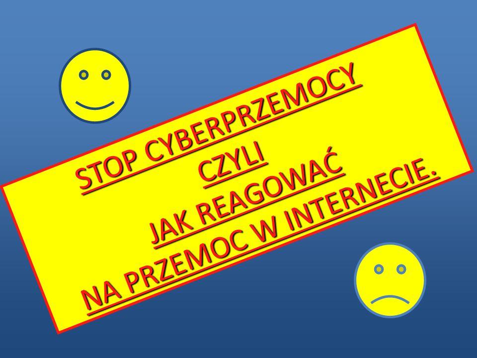 STOP CYBERPRZEMOCY CZYLI JAK REAGOWAĆ NA PRZEMOC W INTERNECIE.