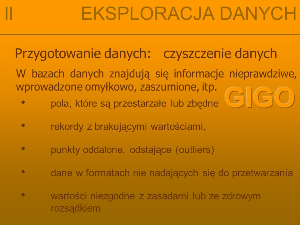 GIGO II EKSPLORACJA DANYCH Przygotowanie danych: czyszczenie danych