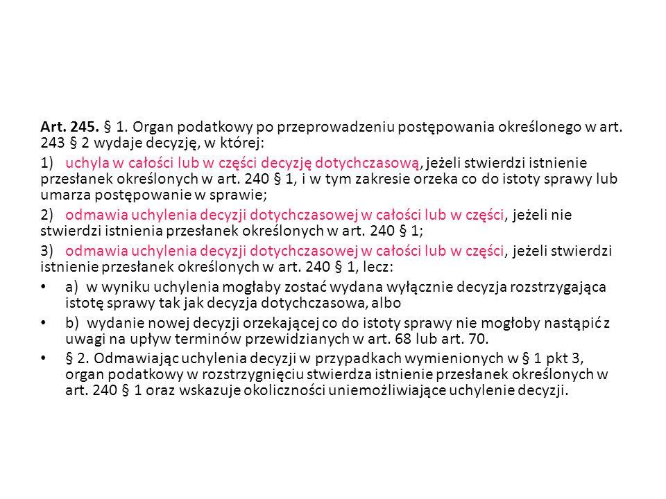 Art. 245. § 1. Organ podatkowy po przeprowadzeniu postępowania określonego w art. 243 § 2 wydaje decyzję, w której: