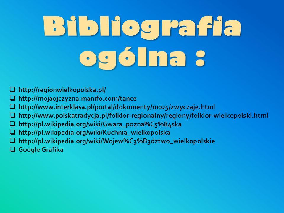 Bibliografia ogólna : http://regionwielkopolska.pl/