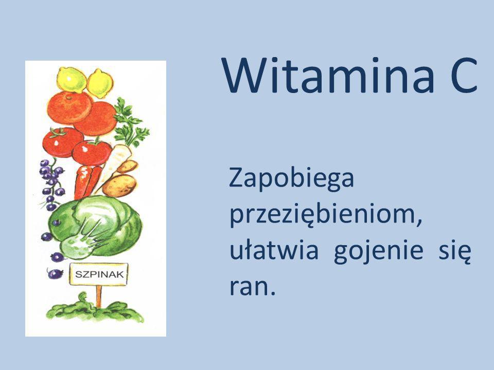 Witamina C Zapobiega przeziębieniom, ułatwia gojenie się ran.