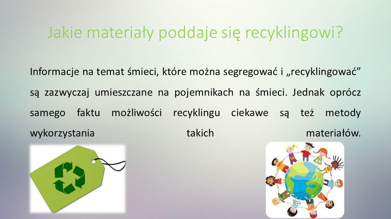 Jakie materiały poddaje się recyklingowi