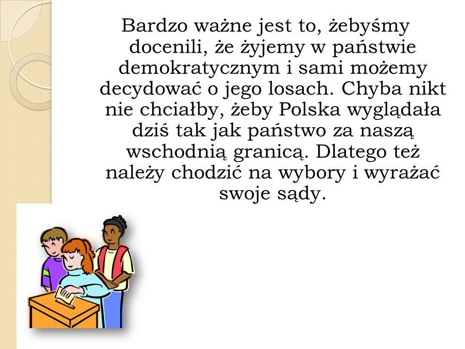 Bardzo ważne jest to, żebyśmy docenili, że żyjemy w państwie demokratycznym i sami możemy decydować o jego losach.
