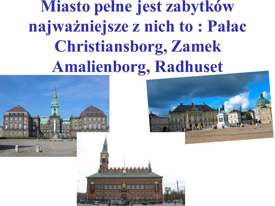 Miasto pełne jest zabytków najważniejsze z nich to : Pałac Christiansborg, Zamek Amalienborg, Radhuset