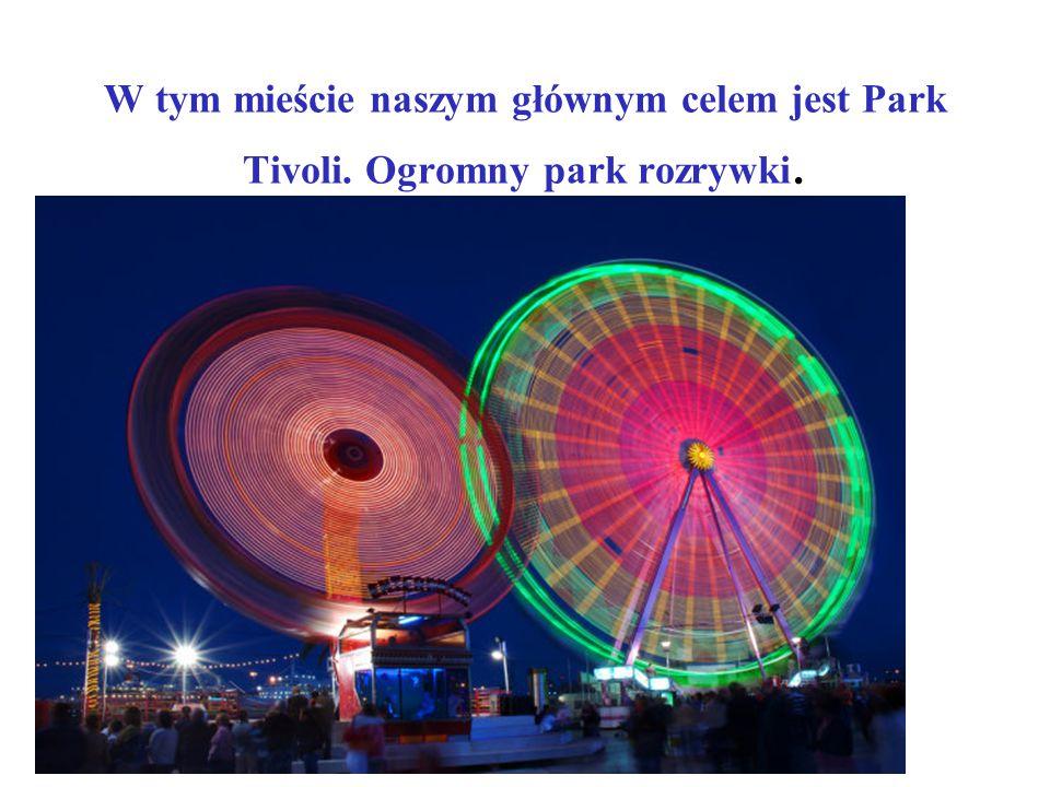 W tym mieście naszym głównym celem jest Park Tivoli