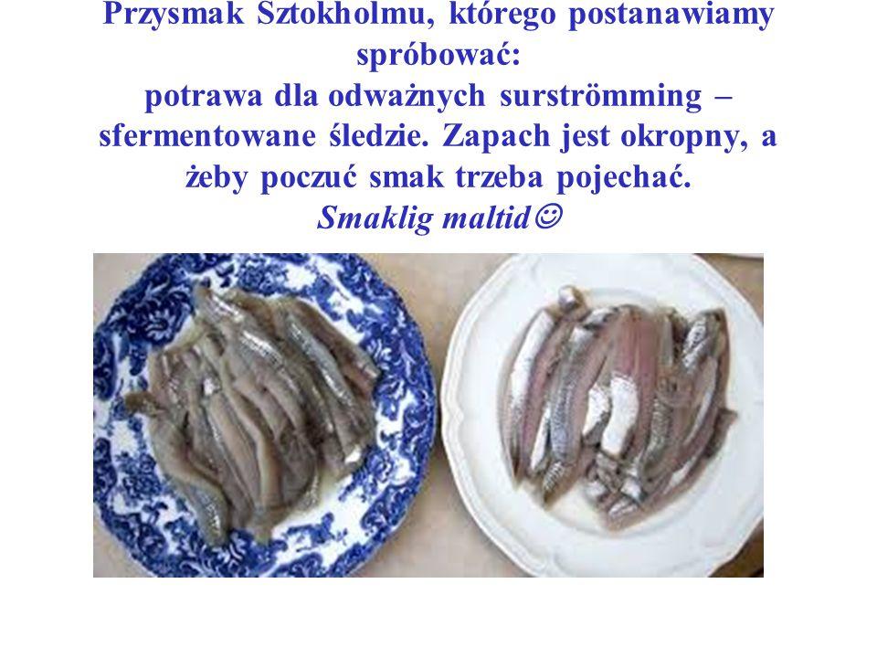Przysmak Sztokholmu, którego postanawiamy spróbować: potrawa dla odważnych surströmming – sfermentowane śledzie.