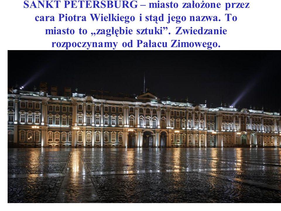 SANKT PETERSBURG – miasto założone przez cara Piotra Wielkiego i stąd jego nazwa.