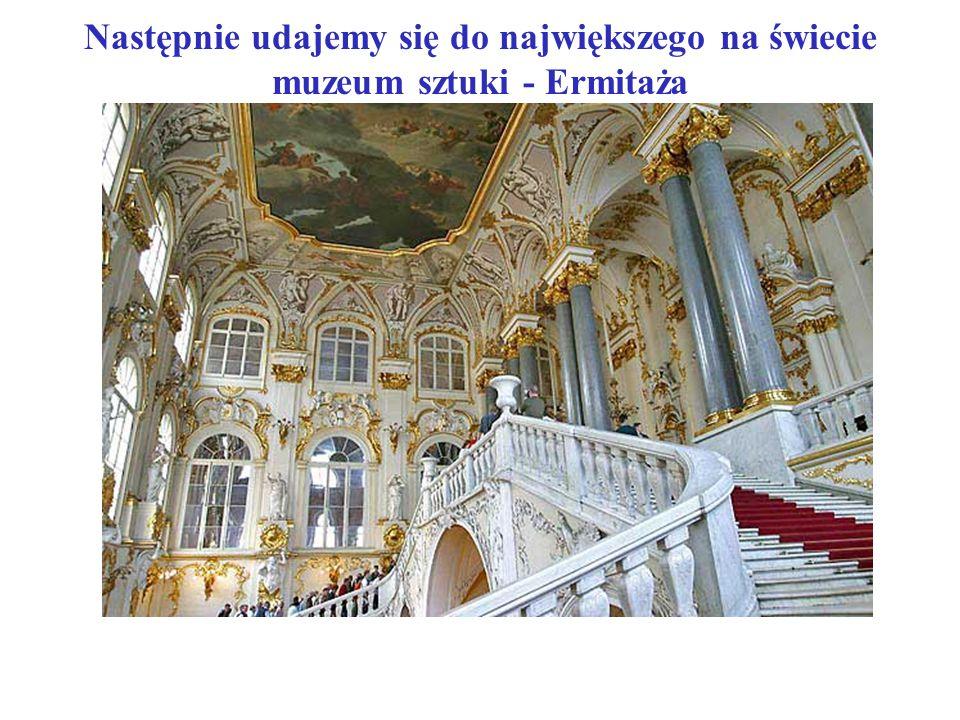 Następnie udajemy się do największego na świecie muzeum sztuki - Ermitaża