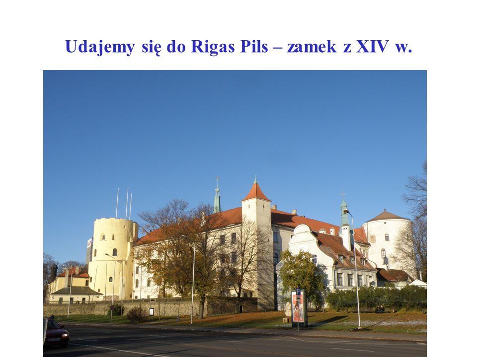 Udajemy się do Rigas Pils – zamek z XIV w.
