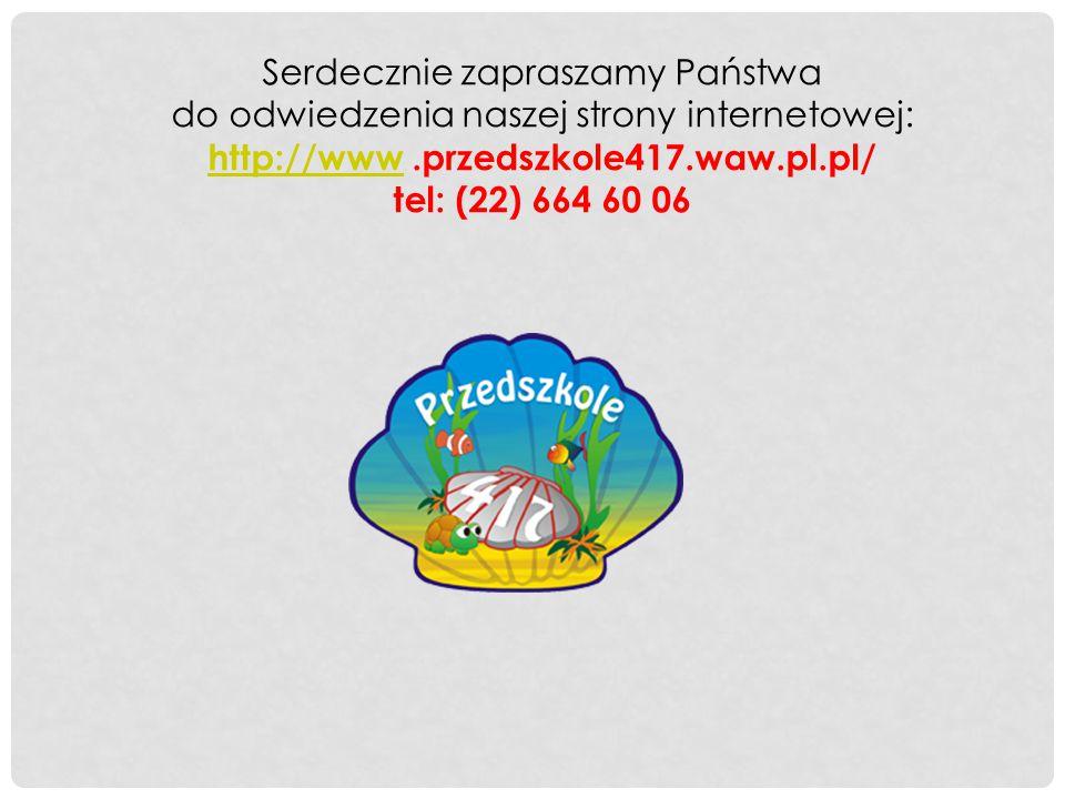 Serdecznie zapraszamy Państwa do odwiedzenia naszej strony internetowej: http://www .przedszkole417.waw.pl.pl/ tel: (22) 664 60 06