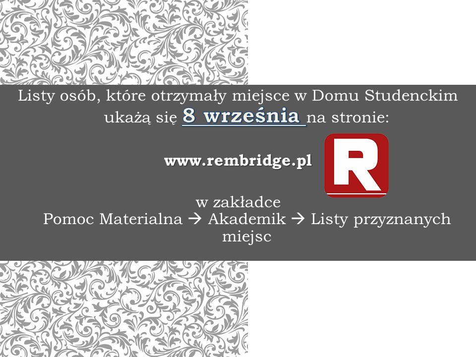 Listy osób, które otrzymały miejsce w Domu Studenckim ukażą się 8 września na stronie: www.rembridge.pl w zakładce Pomoc Materialna  Akademik  Listy przyznanych miejsc