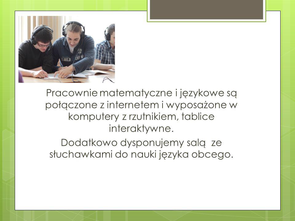 Pracownie matematyczne i językowe są połączone z internetem i wyposażone w komputery z rzutnikiem, tablice interaktywne.
