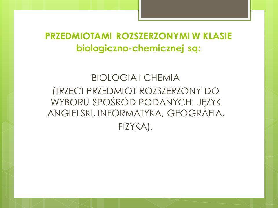 PRZEDMIOTAMI ROZSZERZONYMI W KLASIE biologiczno-chemicznej są: