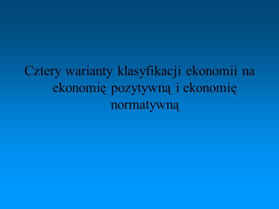 Cztery warianty klasyfikacji ekonomii na ekonomię pozytywną i ekonomię normatywną