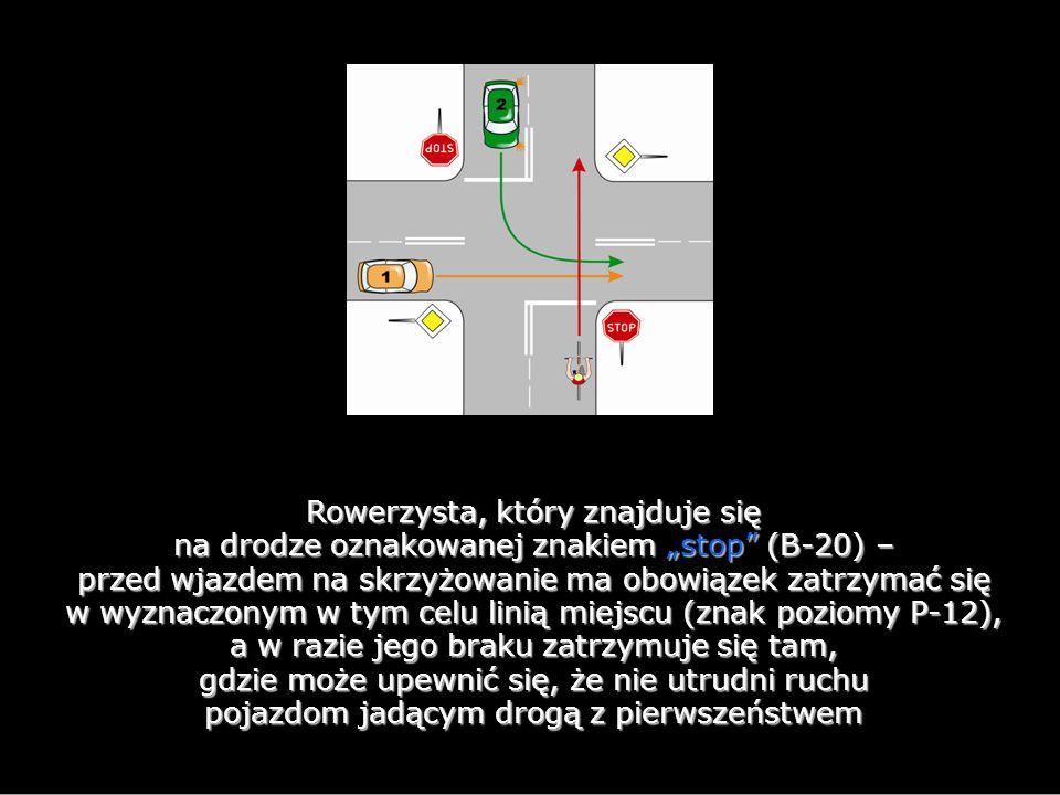 """Rowerzysta, który znajduje się na drodze oznakowanej znakiem """"stop (B-20) – przed wjazdem na skrzyżowanie ma obowiązek zatrzymać się w wyznaczonym w tym celu linią miejscu (znak poziomy P-12), a w razie jego braku zatrzymuje się tam, gdzie może upewnić się, że nie utrudni ruchu pojazdom jadącym drogą z pierwszeństwem"""