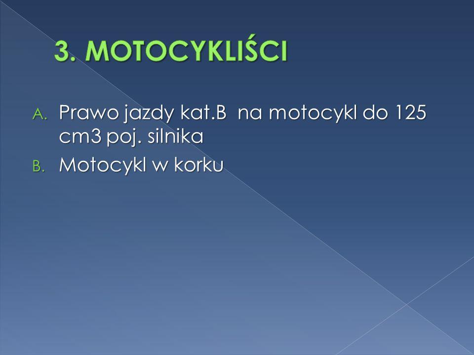 3. MOTOCYKLIŚCI Prawo jazdy kat.B na motocykl do 125 cm3 poj. silnika