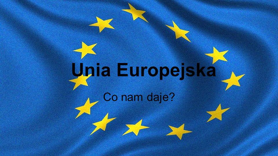Unia Europejska Co nam daje