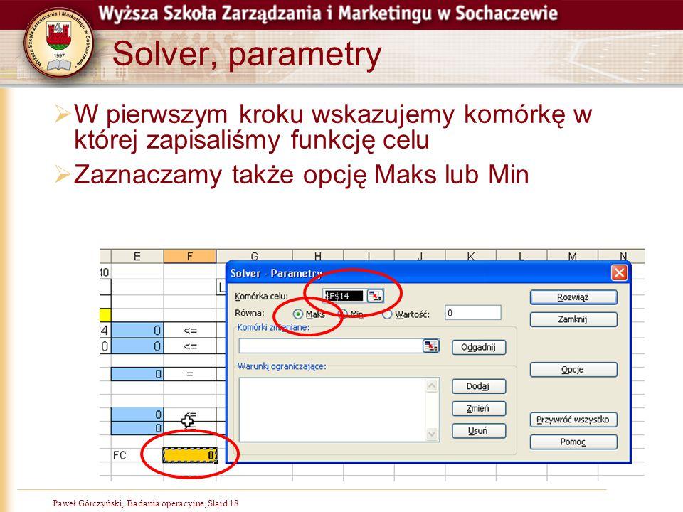 Solver, parametry W pierwszym kroku wskazujemy komórkę w której zapisaliśmy funkcję celu.