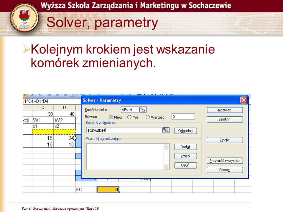 Solver, parametry Kolejnym krokiem jest wskazanie komórek zmienianych.