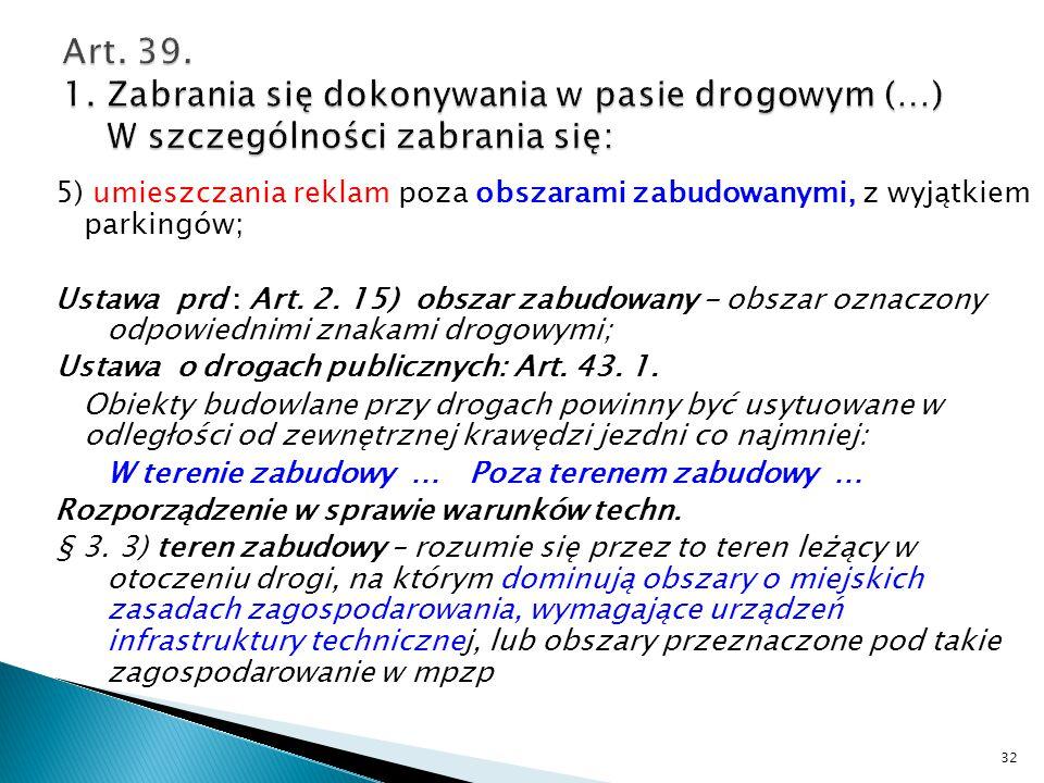Art. 39. 1. Zabrania się dokonywania w pasie drogowym (…) W szczególności zabrania się: