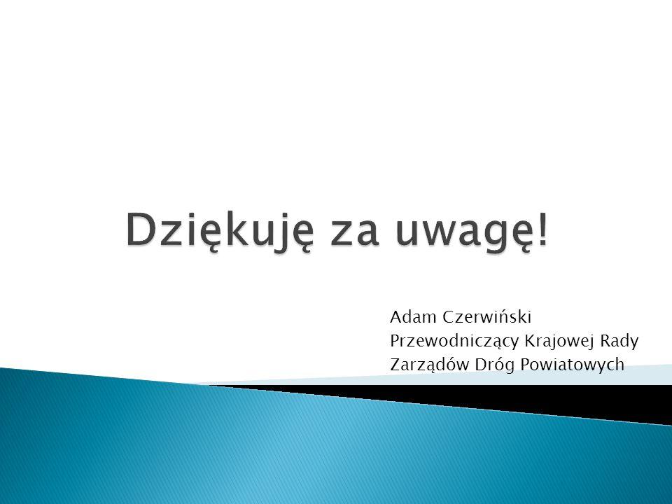 Adam Czerwiński Przewodniczący Krajowej Rady Zarządów Dróg Powiatowych