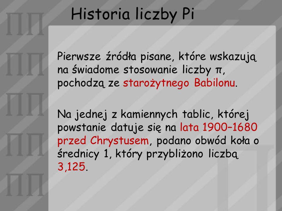 Historia liczby Pi Pierwsze źródła pisane, które wskazują na świadome stosowanie liczby π, pochodzą ze starożytnego Babilonu.