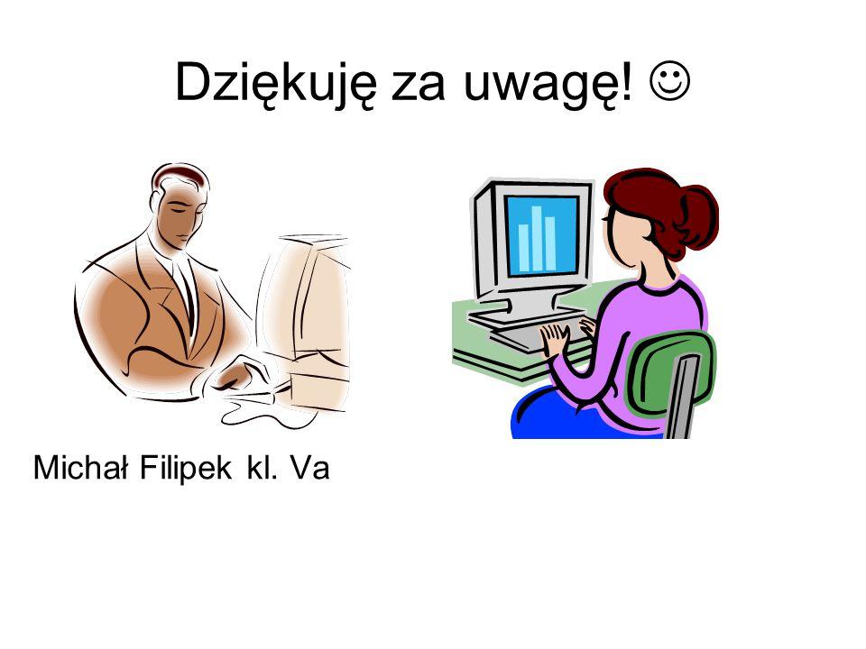 Dziękuję za uwagę!  Michał Filipek kl. Va