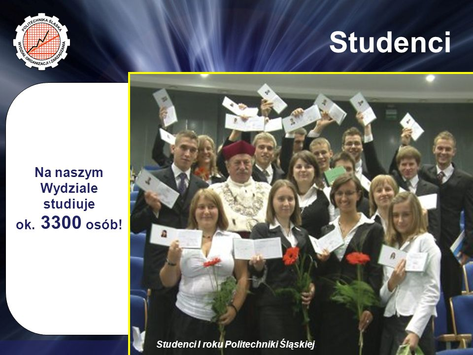 Na naszym Wydziale studiuje Studenci I roku Politechniki Śląskiej.