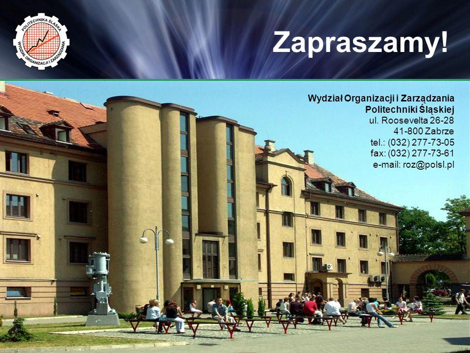 Zapraszamy! Wydział Organizacji i Zarządzania Politechniki Śląskiej