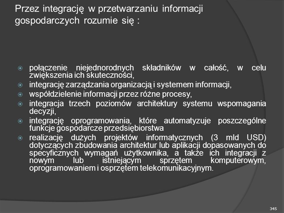 Przez integrację w przetwarzaniu informacji gospodarczych rozumie się :
