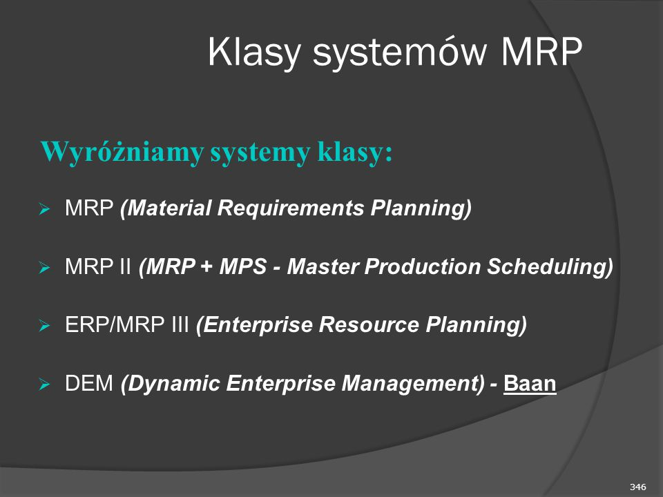 Klasy systemów MRP Wyróżniamy systemy klasy: