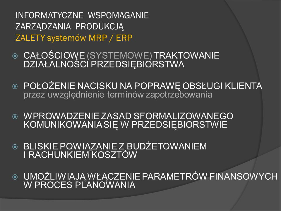INFORMATYCZNE WSPOMAGANIE ZARZĄDZANIA PRODUKCJĄ ZALETY systemów MRP / ERP