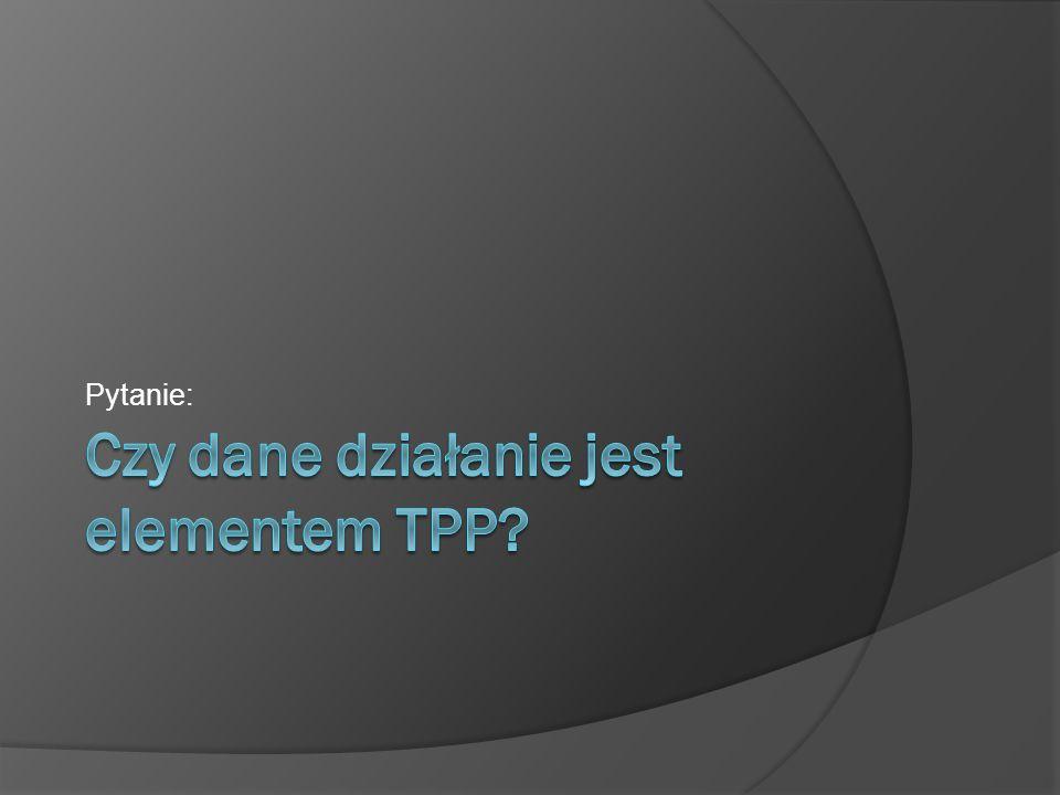 Czy dane działanie jest elementem TPP