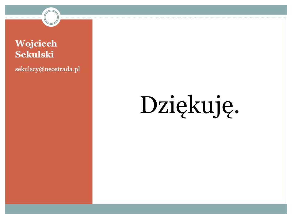 Dziękuję. Wojciech Sekulski sekulscy@neostrada.pl