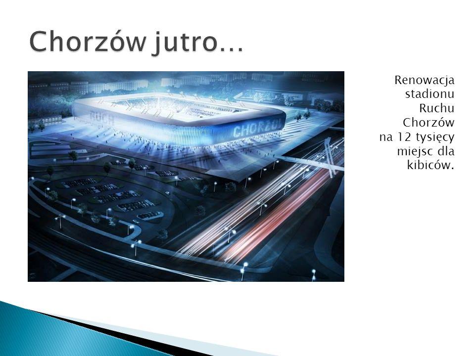 Chorzów jutro… Renowacja stadionu Ruchu Chorzów na 12 tysięcy