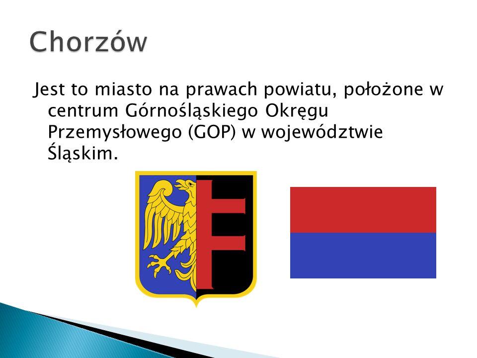 Chorzów Jest to miasto na prawach powiatu, położone w centrum Górnośląskiego Okręgu Przemysłowego (GOP) w województwie Śląskim.
