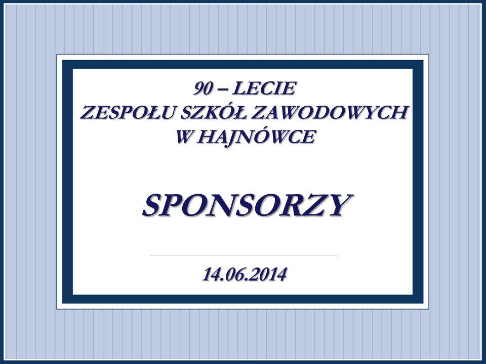 90 – LECIE ZESPOŁU SZKÓŁ ZAWODOWYCH W HAJNÓWCE . SPONSORZY . 14.06.2014