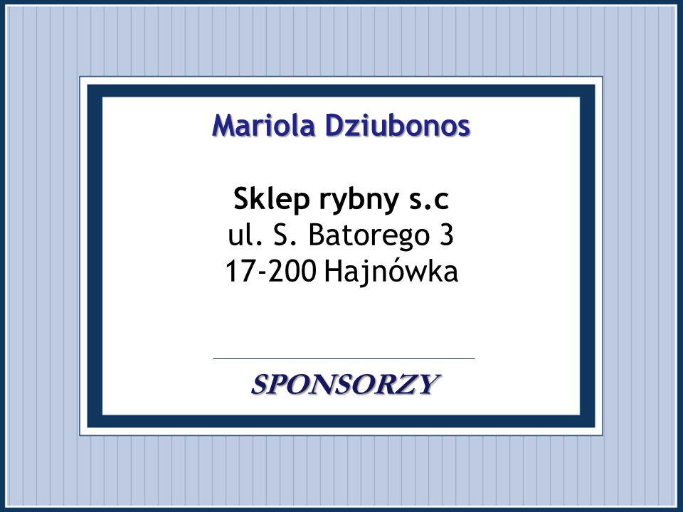 Mariola Dziubonos Sklep rybny s. c ul. S. Batorego 3 17-200 Hajnówka