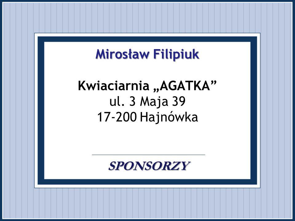 "Mirosław Filipiuk Kwiaciarnia ""AGATKA ul. 3 Maja 39 17-200 Hajnówka"