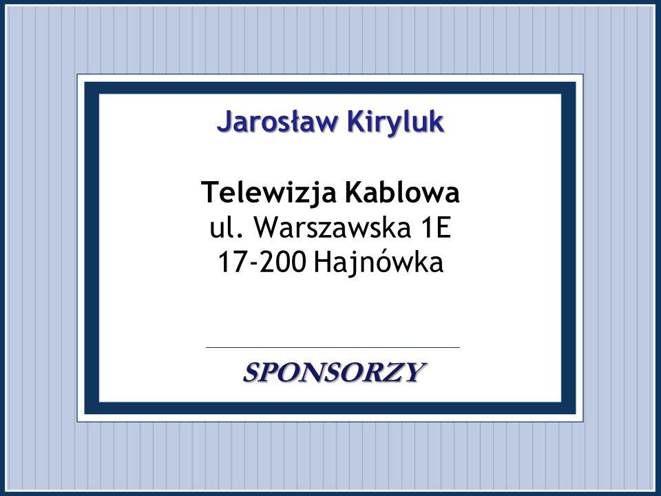 Jarosław Kiryluk Telewizja Kablowa ul. Warszawska 1E 17-200 Hajnówka