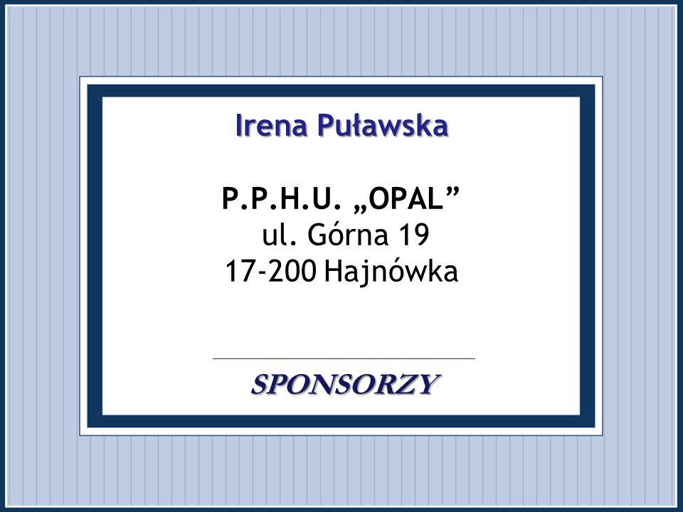 """Irena Puławska P. P. H. U. """"OPAL ul. Górna 19 17-200 Hajnówka"""