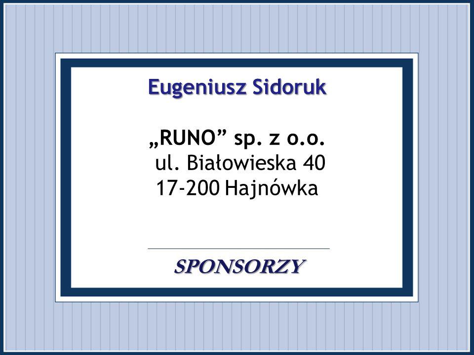 """Eugeniusz Sidoruk """"RUNO sp. z o.o. ul. Białowieska 40 17-200 Hajnówka . SPONSORZY"""