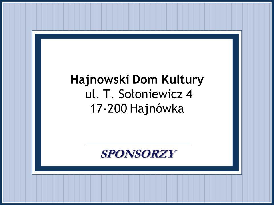. Hajnowski Dom Kultury ul. T. Sołoniewicz 4 17-200 Hajnówka . SPONSORZY