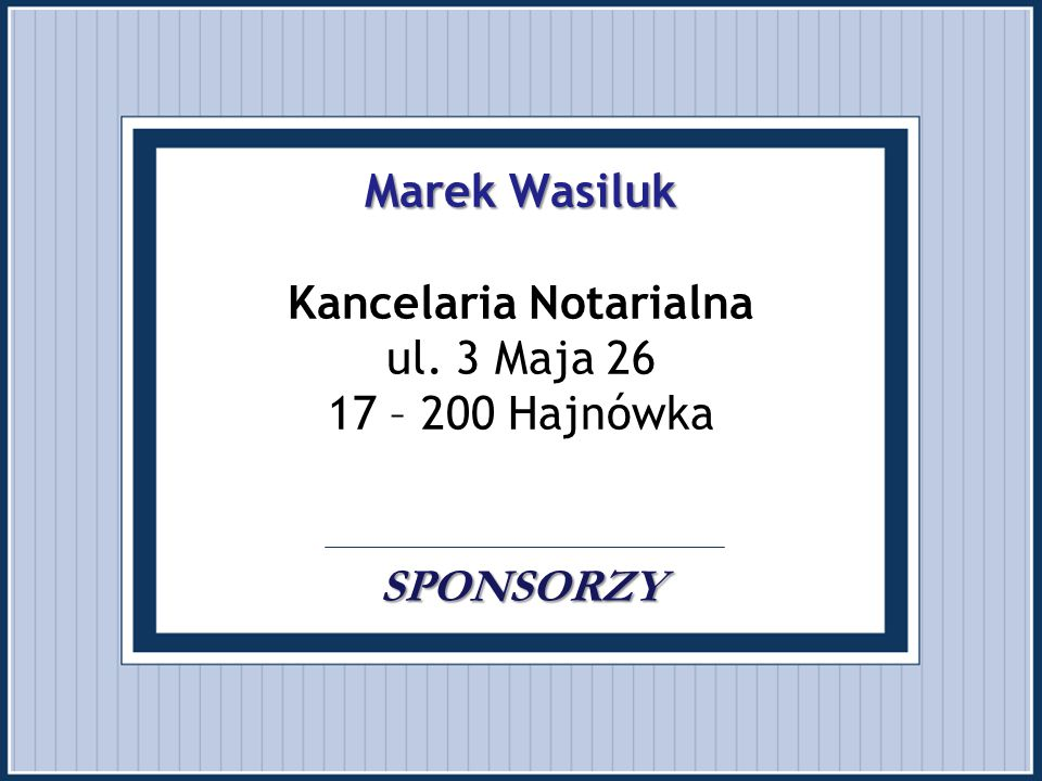 Marek Wasiluk Kancelaria Notarialna ul. 3 Maja 26 17 – 200 Hajnówka