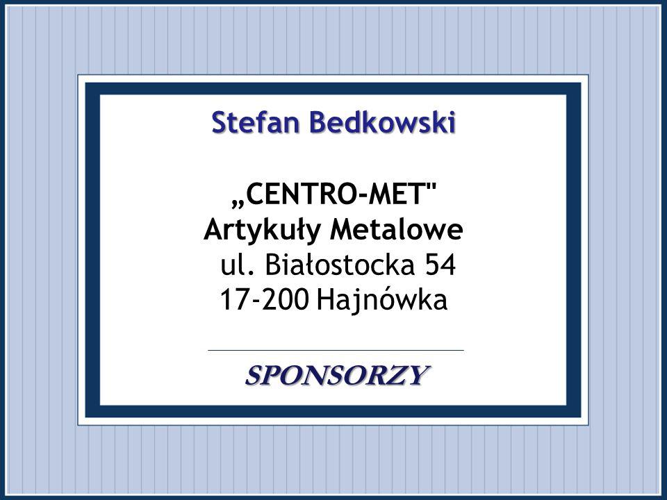 """Stefan Bedkowski """"CENTRO-MET Artykuły Metalowe ul"""
