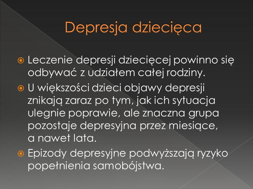 Depresja dziecięca Leczenie depresji dziecięcej powinno się odbywać z udziałem całej rodziny.