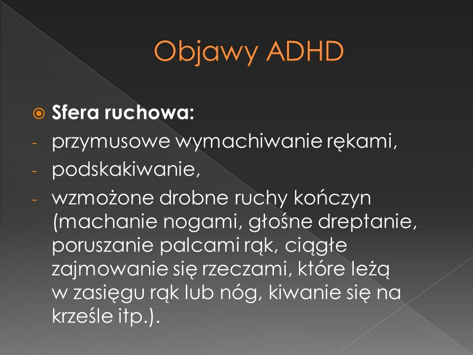 Objawy ADHD Sfera ruchowa: przymusowe wymachiwanie rękami,
