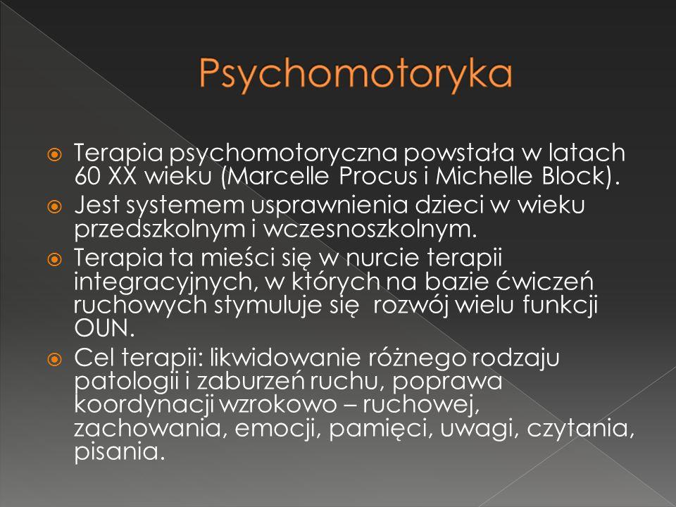Psychomotoryka Terapia psychomotoryczna powstała w latach 60 XX wieku (Marcelle Procus i Michelle Block).