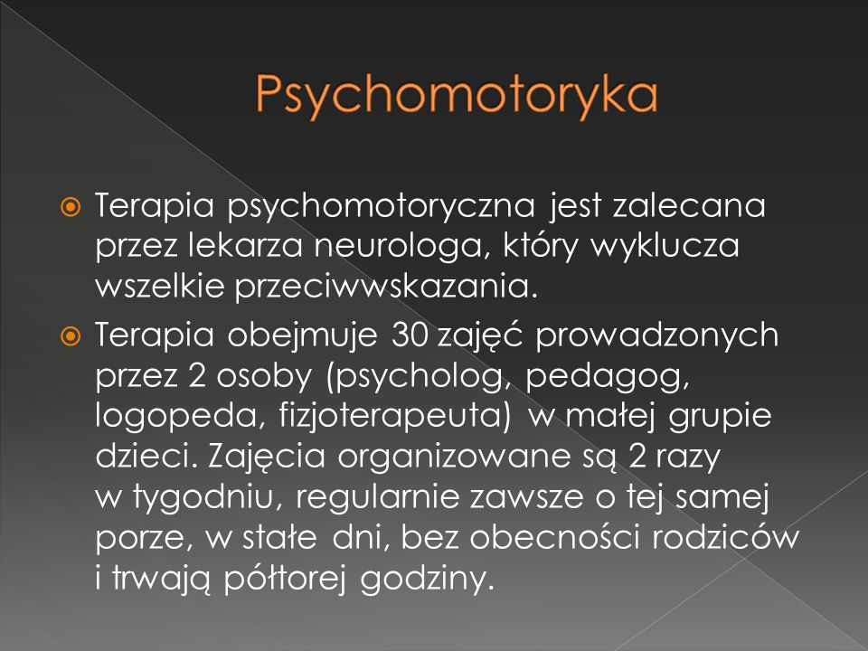 Psychomotoryka Terapia psychomotoryczna jest zalecana przez lekarza neurologa, który wyklucza wszelkie przeciwwskazania.