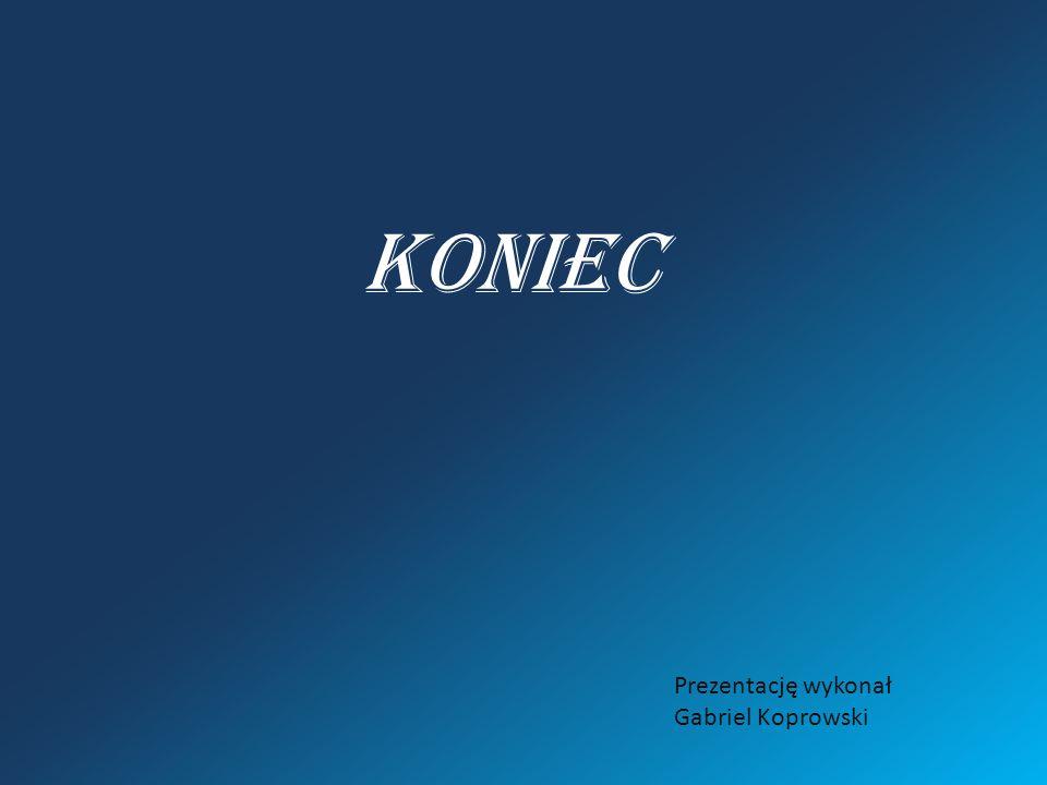 KONIEC Prezentację wykonał Gabriel Koprowski
